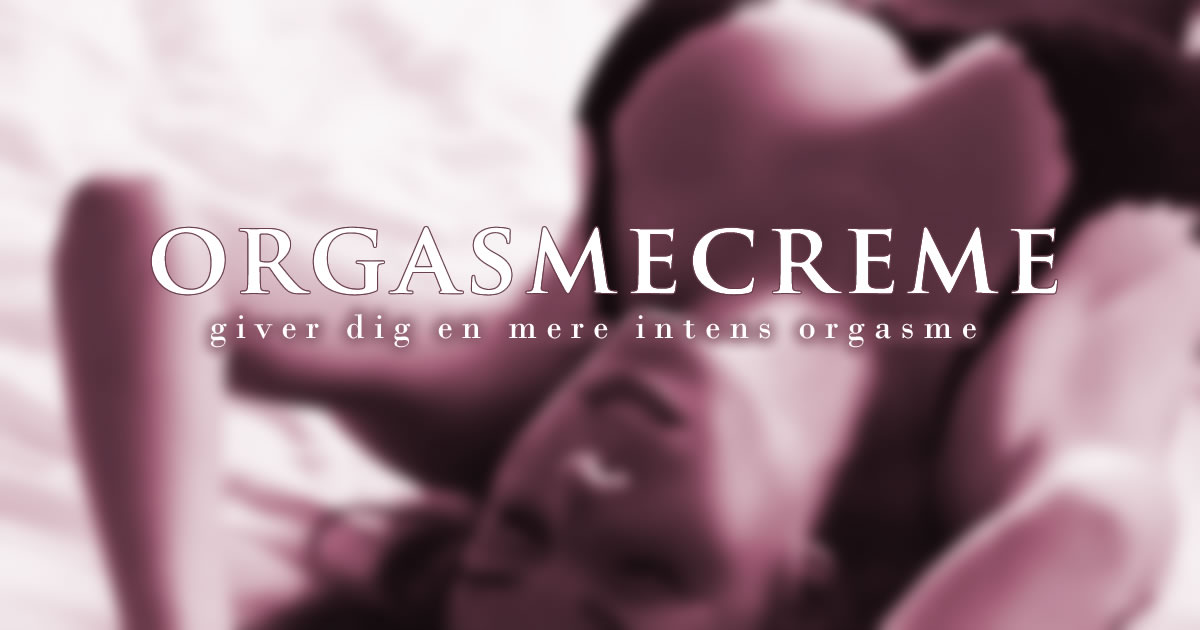 Orgasmecreme giver dig en mere intens orgasme